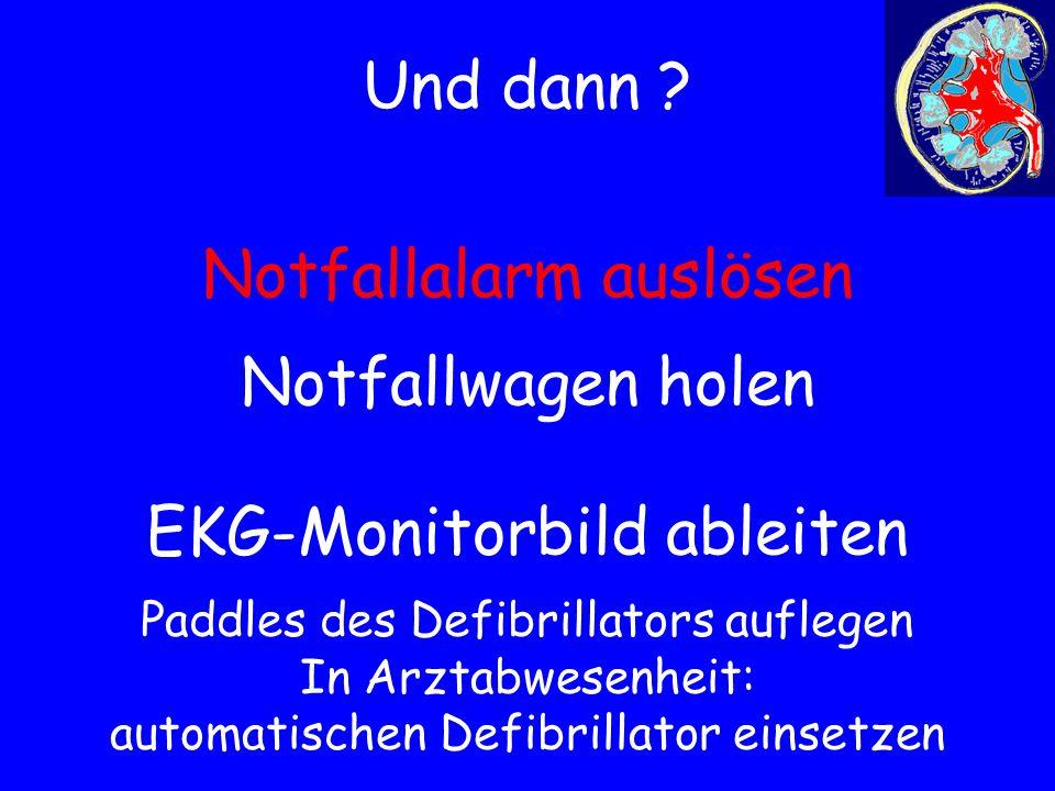 Als erstes: Defibrillation Zeigt das Monitorbild bei Atemstillstand normale Herzaktionen, so ist lediglich eine ausreichende Beatmung zu sichern (Ambubeutel mit Reservoirteil und Sauerstoffzufuhr) Zeigt das Monitorbild einen Herzstillstand, so ist umgehend mit der Beatmung und Herzdruckmassage zu beginnen Zeigt das Monitorbild jedoch Kammerflimmern oder –flattern (das ist das häufigste !) so erfolgt sofort eine Defibrillation