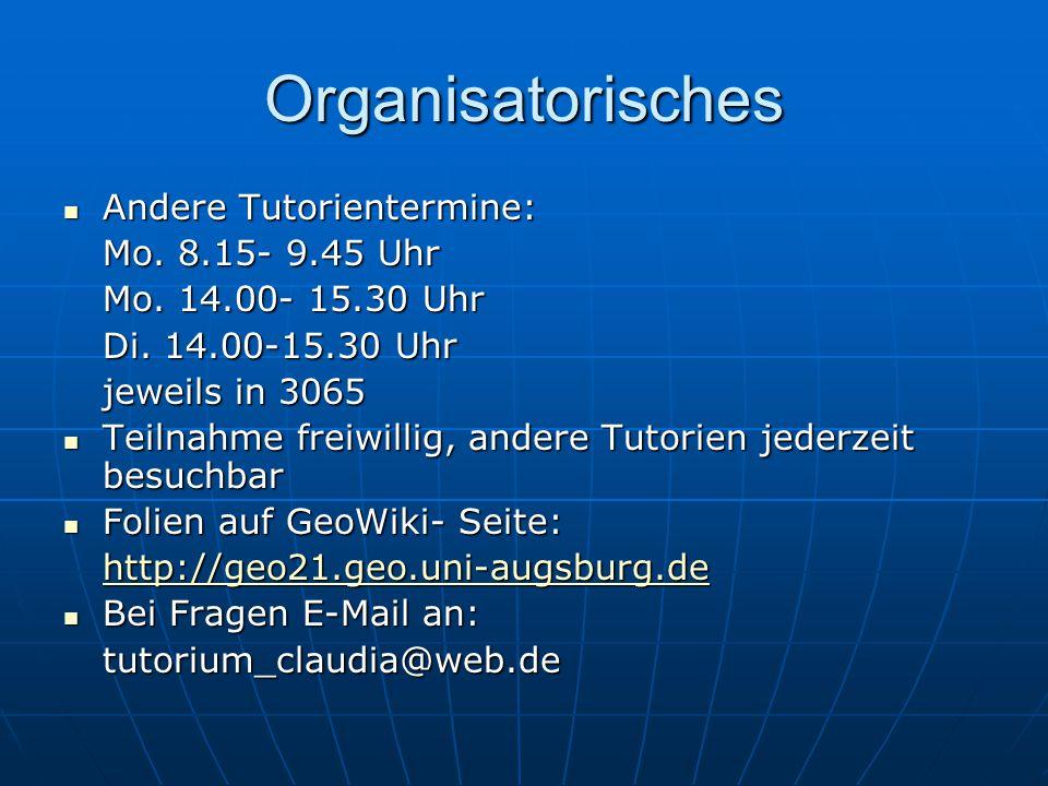 Organisatorisches Andere Tutorientermine: Andere Tutorientermine: Mo. 8.15- 9.45 Uhr Mo. 14.00- 15.30 Uhr Di. 14.00-15.30 Uhr jeweils in 3065 Teilnahm