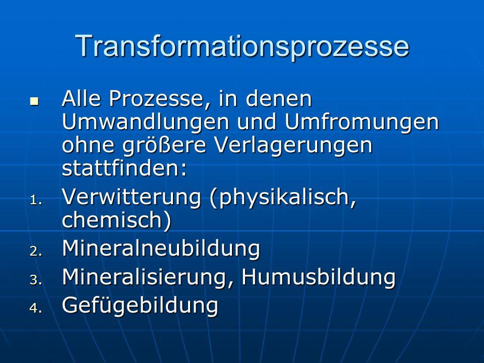 Transformationsprozesse Alle Prozesse, in denen Umwandlungen und Umfromungen ohne größere Verlagerungen stattfinden: Alle Prozesse, in denen Umwandlun