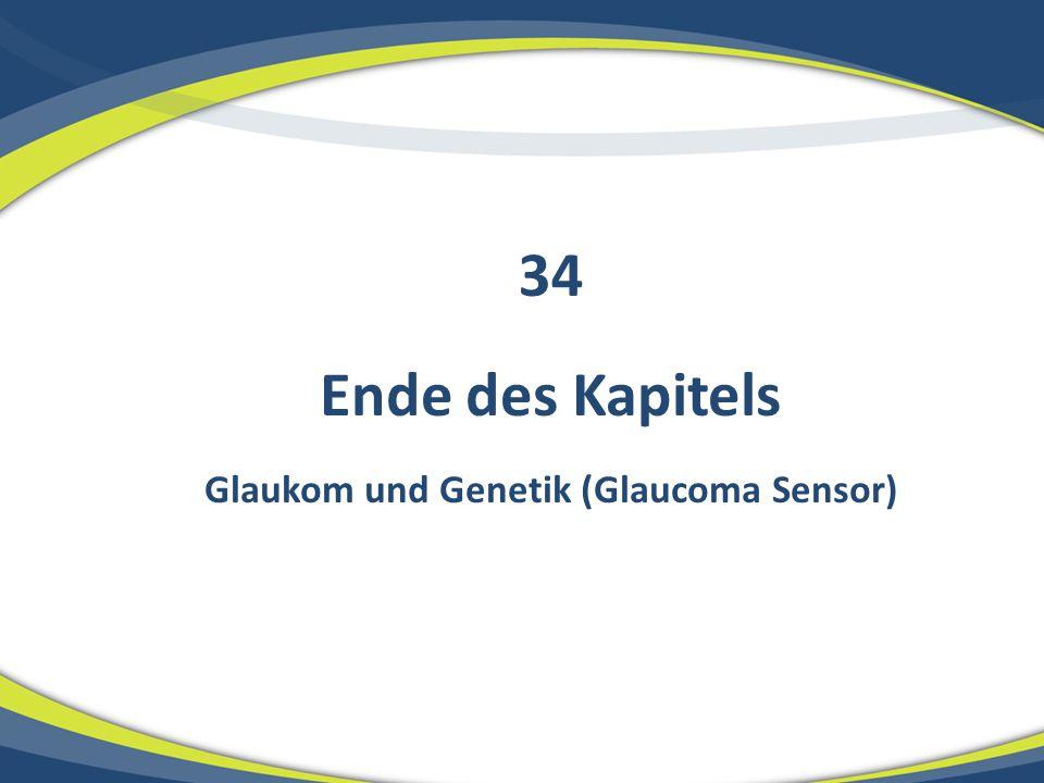 Ende des Kapitels Glaukom und Genetik (Glaucoma Sensor) 34