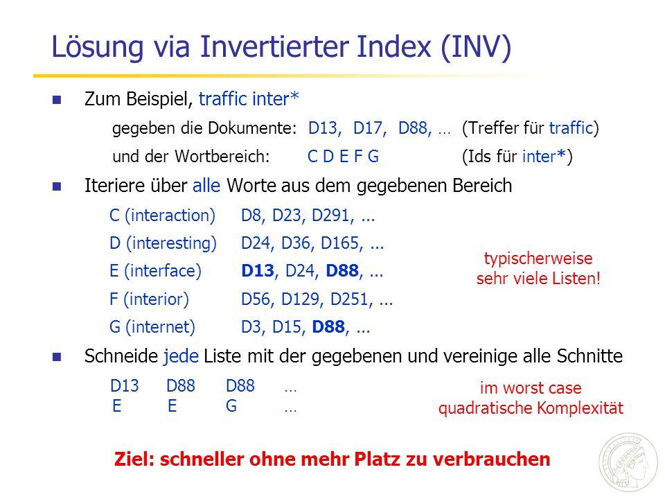 Lösung via Invertierter Index (INV) Zum Beispiel, traffic inter* gegeben die Dokumente: D13, D17, D88, … (Treffer für traffic) und der Wortbereich: C