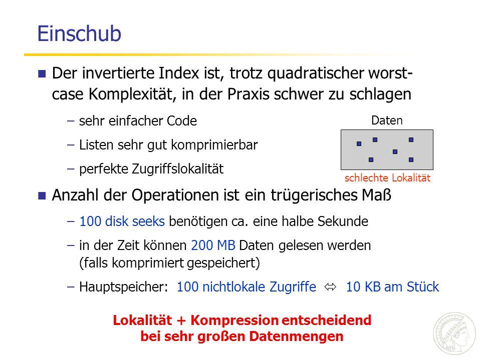 Einschub Der invertierte Index ist, trotz quadratischer worst- case Komplexität, in der Praxis schwer zu schlagen –sehr einfacher Code –Listen sehr gu