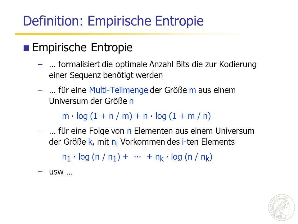 Definition: Empirische Entropie Empirische Entropie –… formalisiert die optimale Anzahl Bits die zur Kodierung einer Sequenz benötigt werden –… für ei