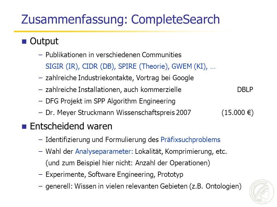 Zusammenfassung: CompleteSearch Output –Publikationen in verschiedenen Communities SIGIR (IR), CIDR (DB), SPIRE (Theorie), GWEM (KI), … –zahlreiche In
