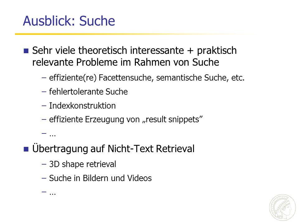 Ausblick: Suche Sehr viele theoretisch interessante + praktisch relevante Probleme im Rahmen von Suche –effiziente(re) Facettensuche, semantische Such