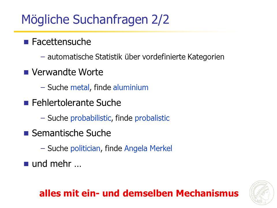 Mögliche Suchanfragen 2/2 Facettensuche –automatische Statistik über vordefinierte Kategorien Verwandte Worte –Suche metal, finde aluminium Fehlertole