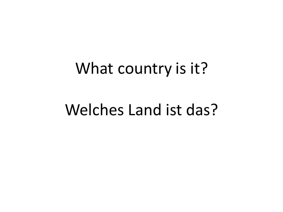 What country is it? Welches Land ist das?
