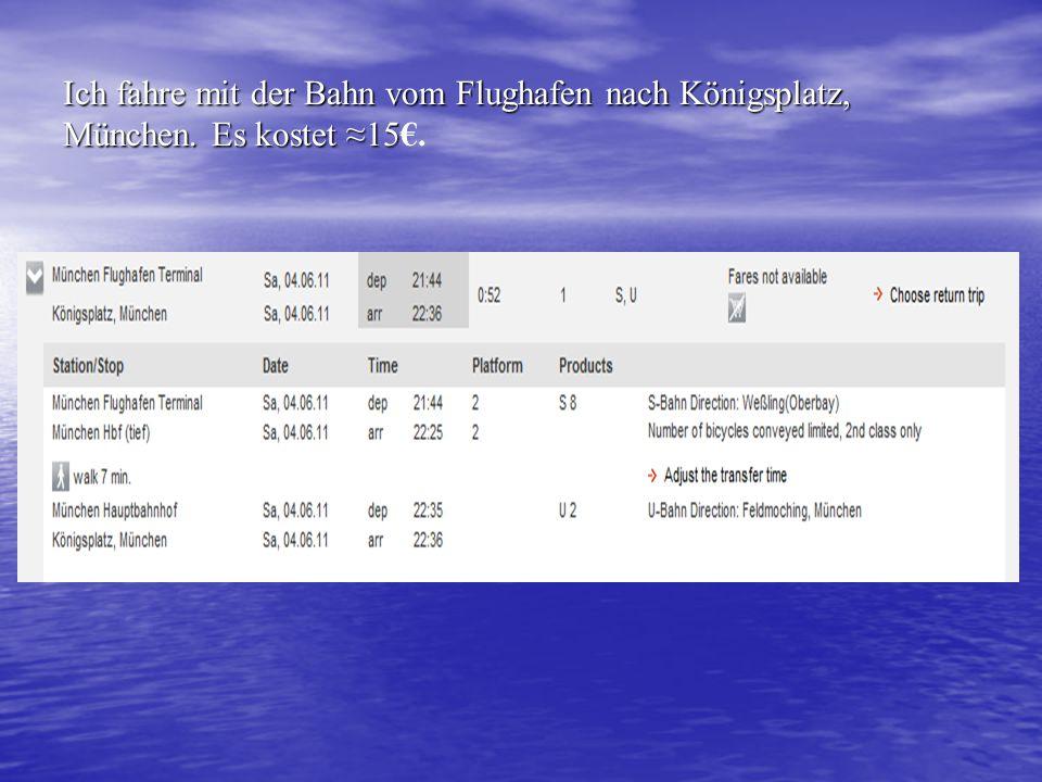 Ich fahre mit der Bahn vom Flughafen nach Königsplatz, München. Es kostet ≈15 Ich fahre mit der Bahn vom Flughafen nach Königsplatz, München. Es koste