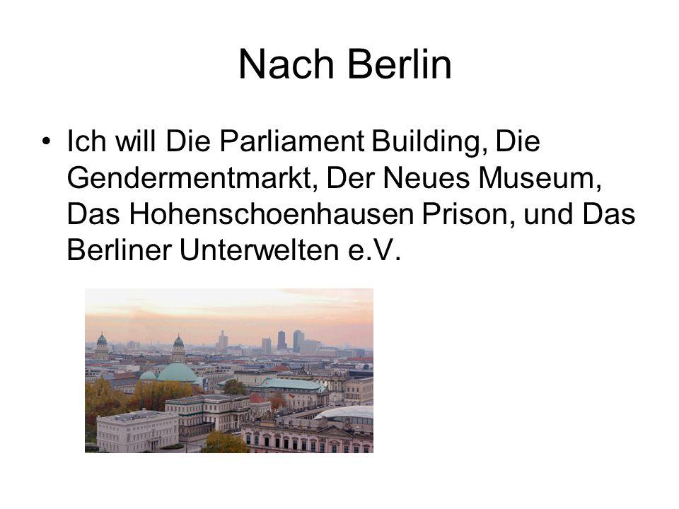 Nach Berlin Ich will Die Parliament Building, Die Gendermentmarkt, Der Neues Museum, Das Hohenschoenhausen Prison, und Das Berliner Unterwelten e.V.