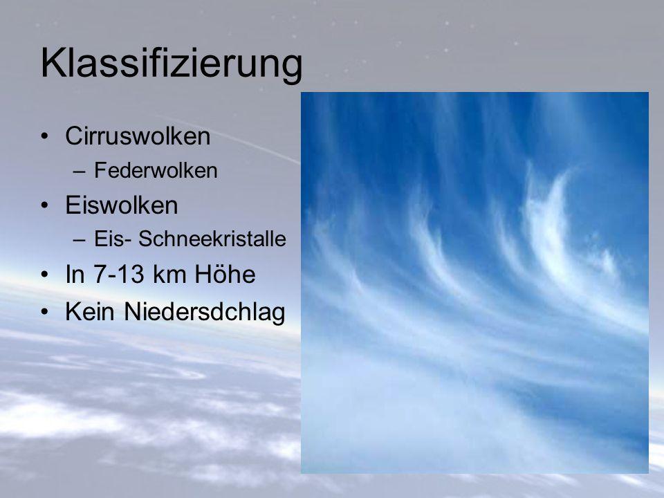 Klassifizierung Cirruswolken –Federwolken Eiswolken –Eis- Schneekristalle In 7-13 km Höhe Kein Niedersdchlag