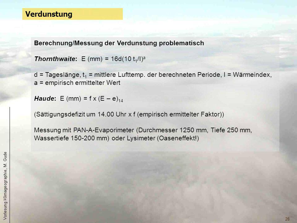 28 Verdunstung Berechnung/Messung der Verdunstung problematisch Thornthwaite: E (mm) = 16d(10 t 1 /I) a d = Tageslänge, t 1 = mittlere Lufttemp. der b