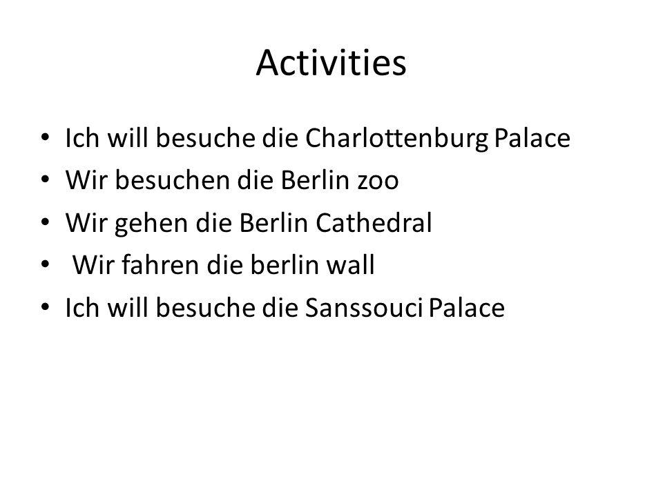 Activities Ich will besuche die Charlottenburg Palace Wir besuchen die Berlin zoo Wir gehen die Berlin Cathedral Wir fahren die berlin wall Ich will besuche die Sanssouci Palace