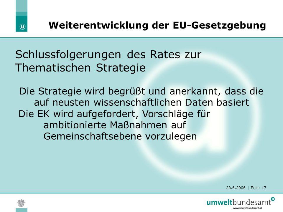 23.6.2006 | Folie 17 Schlussfolgerungen des Rates zur Thematischen Strategie Die Strategie wird begrüßt und anerkannt, dass die auf neusten wissenscha