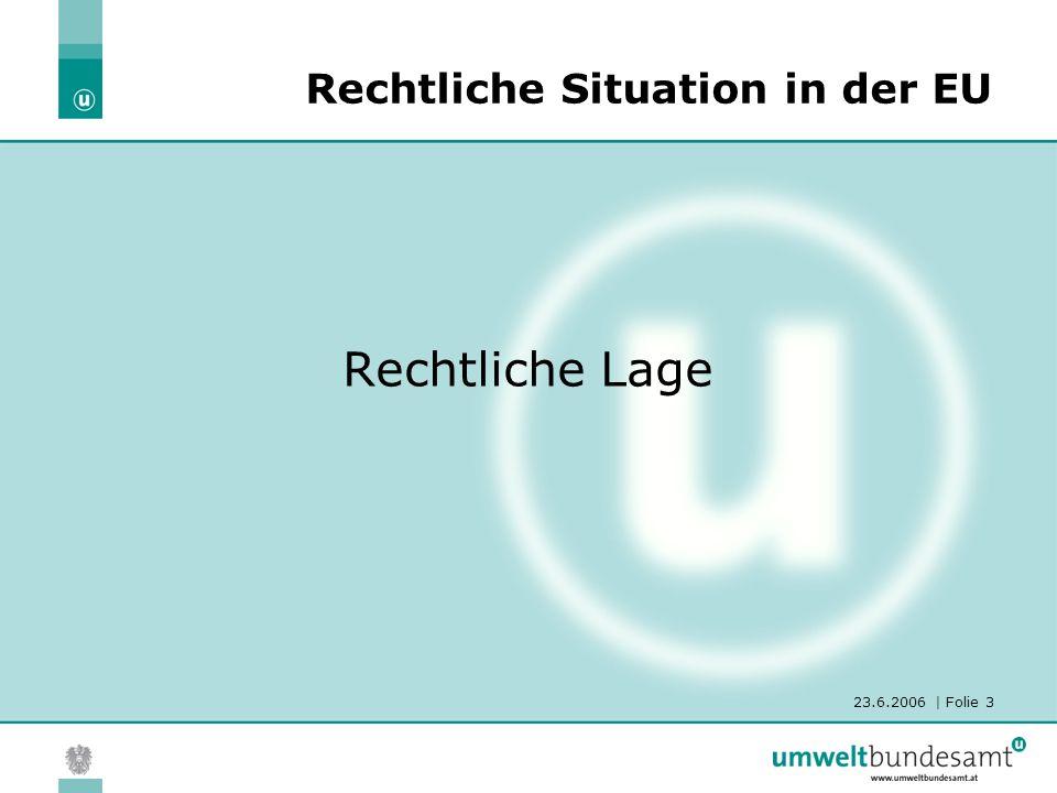 23.6.2006 | Folie 3 Rechtliche Lage Rechtliche Situation in der EU