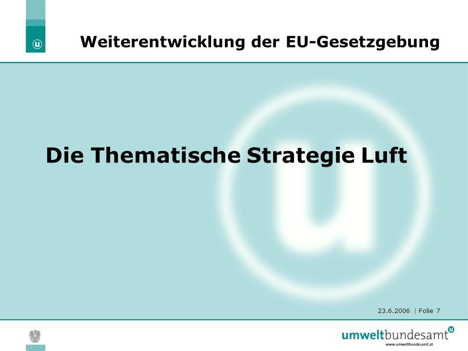 23.6.2006 | Folie 7 Die Thematische Strategie Luft Weiterentwicklung der EU-Gesetzgebung