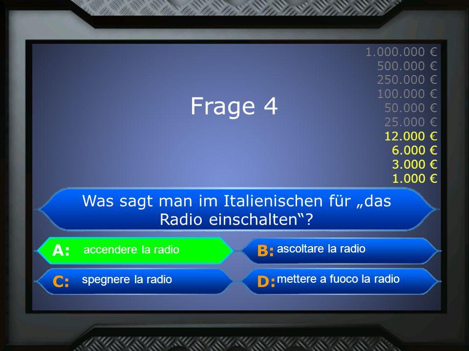 """A: B: C:D: 1.000.000 € 500.000 € 250.000 € 100.000 € 50.000 € 25.000 € 12.000 € 6.000 € 3.000 € 1.000 € accendere la radio Was sagt man im Italienischen für """"das Radio einschalten ."""
