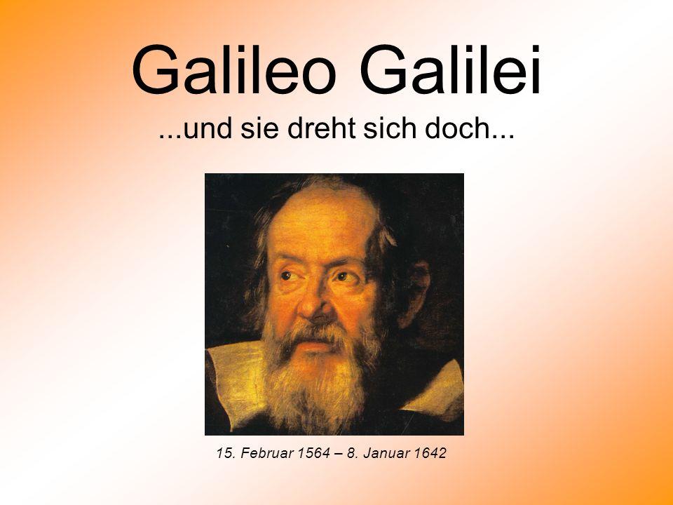 Galileo Galilei...und sie dreht sich doch... 15. Februar 1564 – 8. Januar 1642