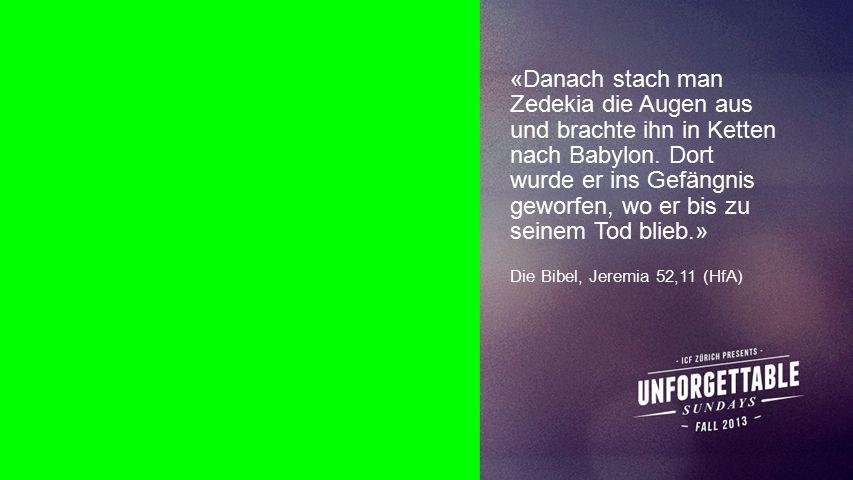 Seiteneinblender «Danach stach man Zedekia die Augen aus und brachte ihn in Ketten nach Babylon.