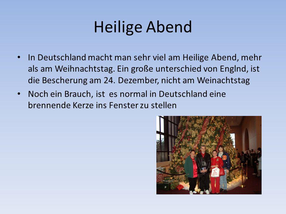 Heilige Abend In Deutschland macht man sehr viel am Heilige Abend, mehr als am Weihnachtstag. Ein große unterschied von Englnd, ist die Bescherung am