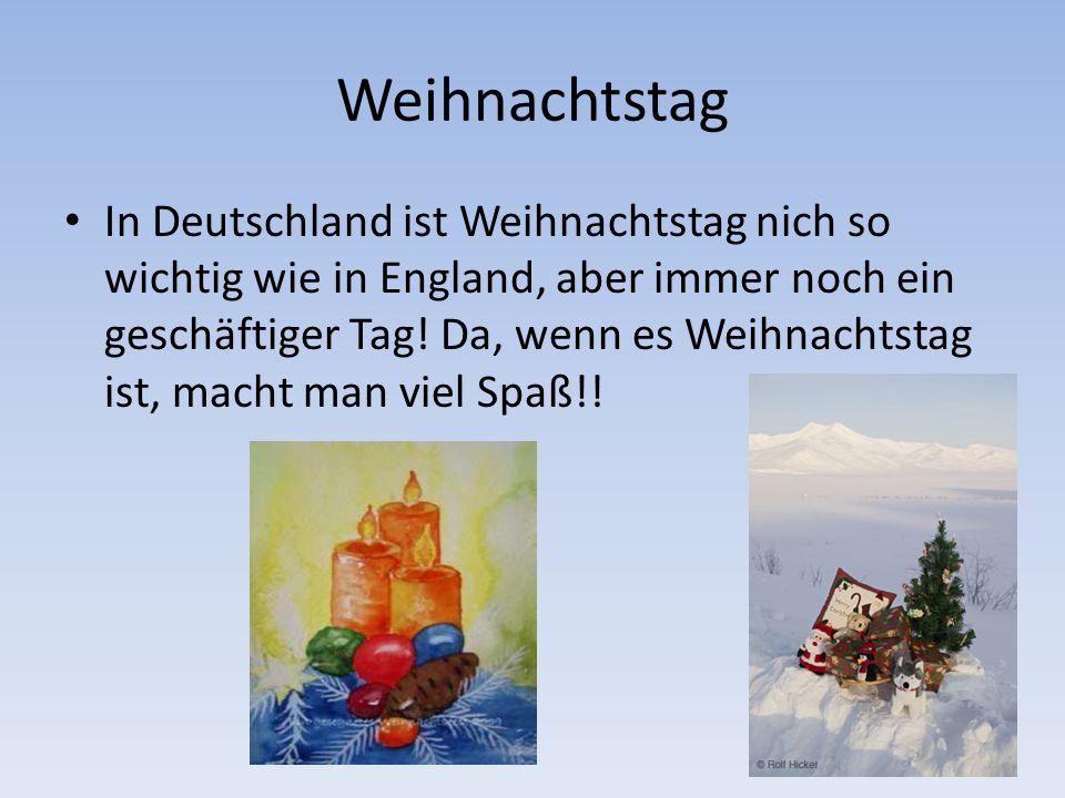 Weihnachtstag In Deutschland ist Weihnachtstag nich so wichtig wie in England, aber immer noch ein geschäftiger Tag! Da, wenn es Weihnachtstag ist, ma