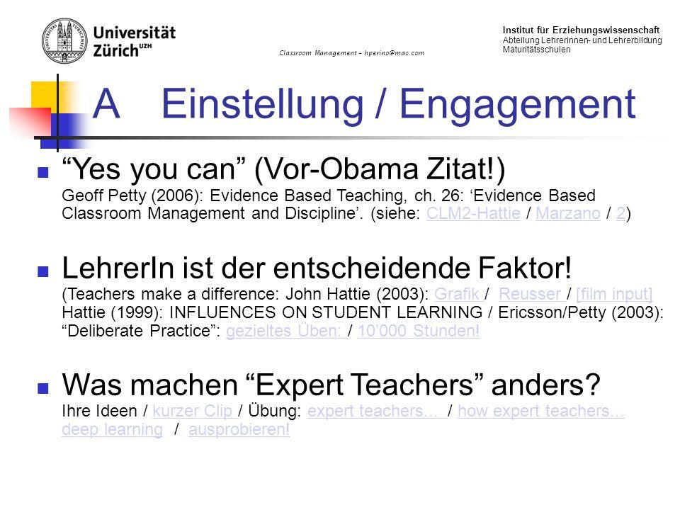 Classroom Management – hperino@mac.com Institut für Erziehungswissenschaft Abteilung Lehrerinnen- und Lehrerbildung Maturitätsschulen AEinstellung / Engagement Yes you can (Vor-Obama Zitat!) Geoff Petty (2006): Evidence Based Teaching, ch.