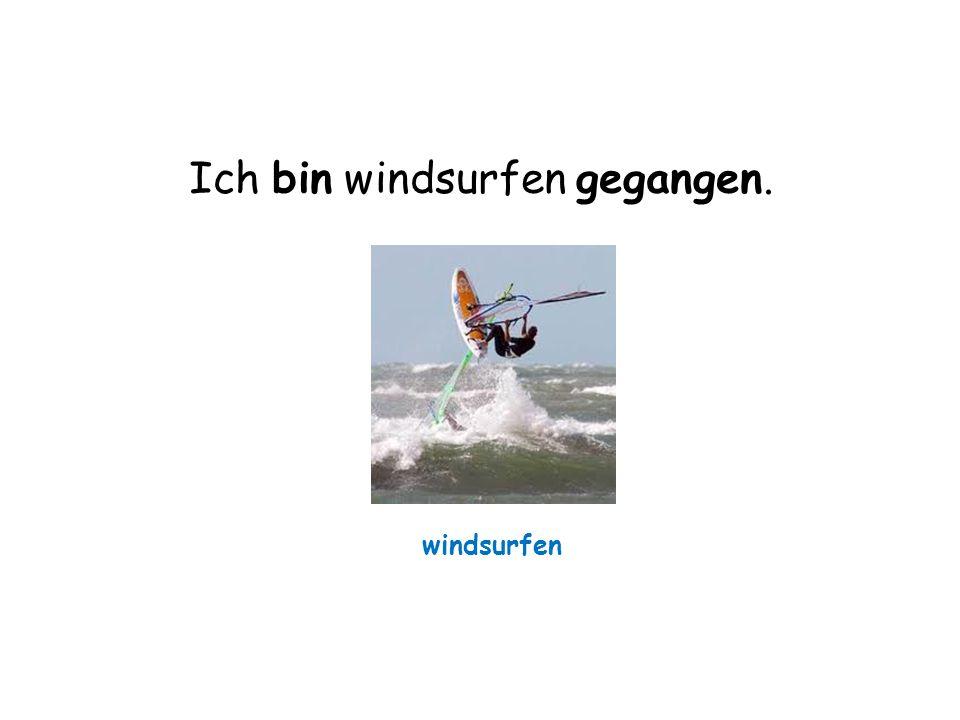 Ich werde windsurfen gehen.