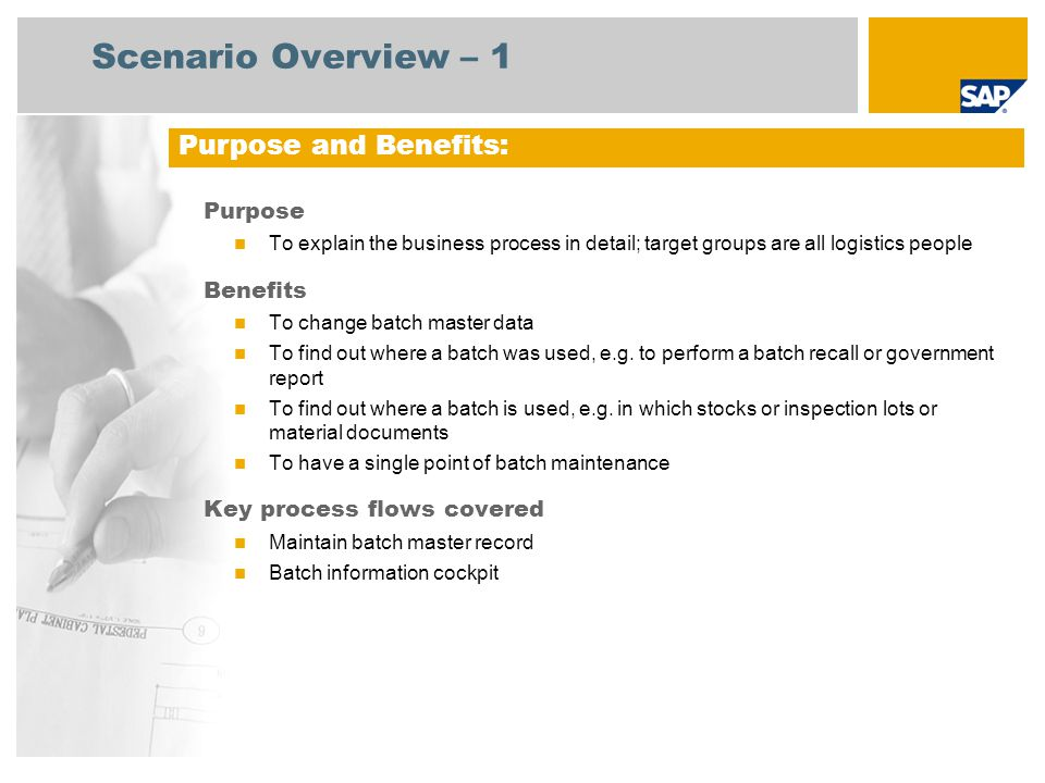 Scenario Overview – 1 Purpose To explain the business process in detail; target groups are all logistics people Benefits To change batch master data To find out where a batch was used, e.g.