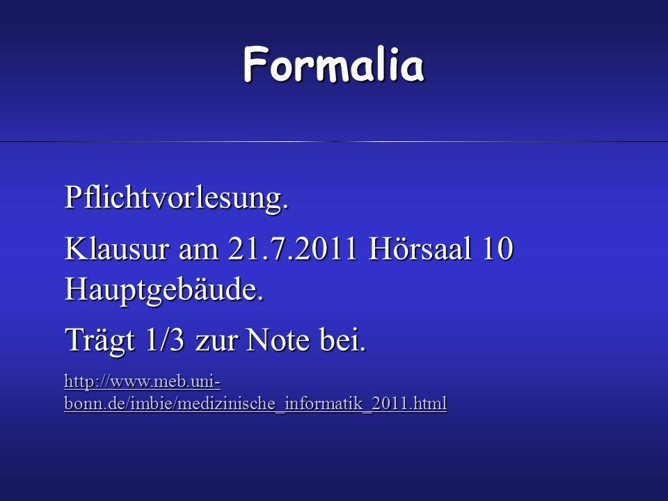 Pflichtvorlesung. Klausur am 21.7.2011 Hörsaal 10 Hauptgebäude. Trägt 1/3 zur Note bei. http://www.meb.uni- bonn.de/imbie/medizinische_informatik_2011