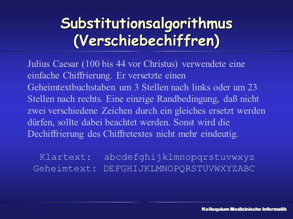Substitutionsalgorithmus (Verschiebechiffren) Julius Caesar (100 bis 44 vor Christus) verwendete eine einfache Chiffrierung. Er versetzte einen Geheim