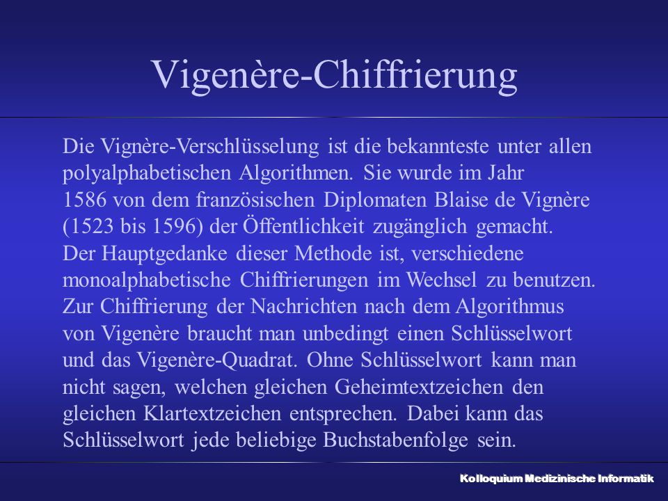 Vigenère-Chiffrierung Die Vignère-Verschlüsselung ist die bekannteste unter allen polyalphabetischen Algorithmen. Sie wurde im Jahr 1586 von dem franz