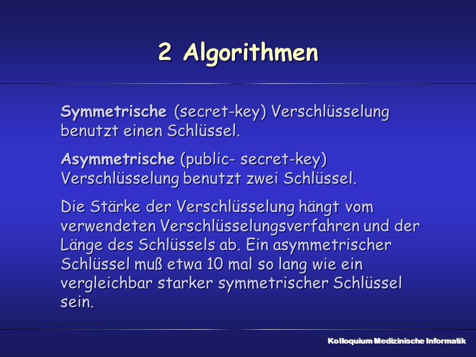 2 Algorithmen Symmetrische (secret-key) Verschlüsselung benutzt einen Schlüssel. Asymmetrische (public- secret-key) Verschlüsselung benutzt zwei Schlü