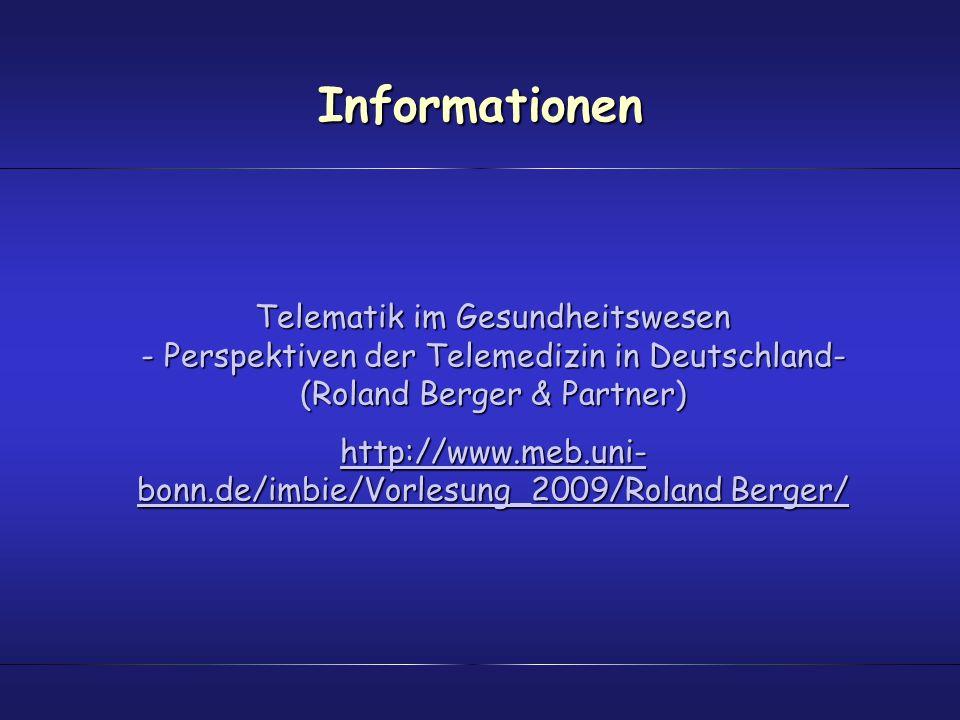 Informationen Telematik im Gesundheitswesen - Perspektiven der Telemedizin in Deutschland- (Roland Berger & Partner) http://www.meb.uni- bonn.de/imbie