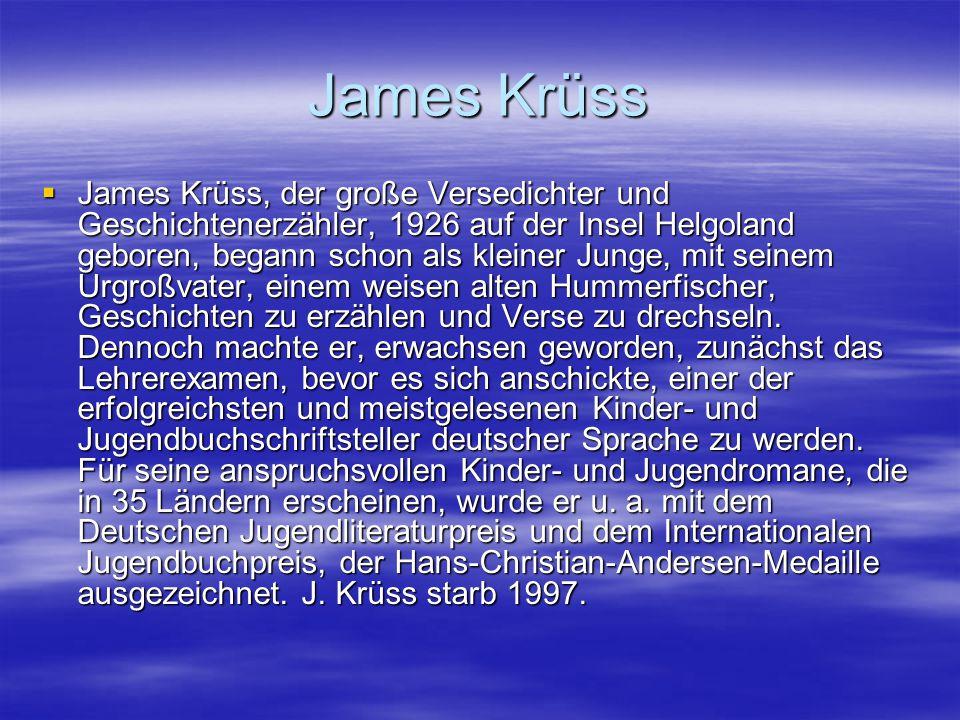 James Krüss  James Krüss, der große Versedichter und Geschichtenerzähler, 1926 auf der Insel Helgoland geboren, begann schon als kleiner Junge, mit s