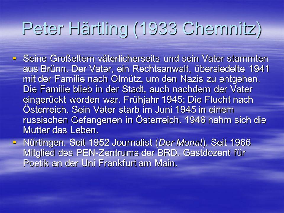 Peter Härtling (1933 Chemnitz)  Seine Großeltern väterlicherseits und sein Vater stammten aus Brünn. Der Vater, ein Rechtsanwalt, übersiedelte 1941 m
