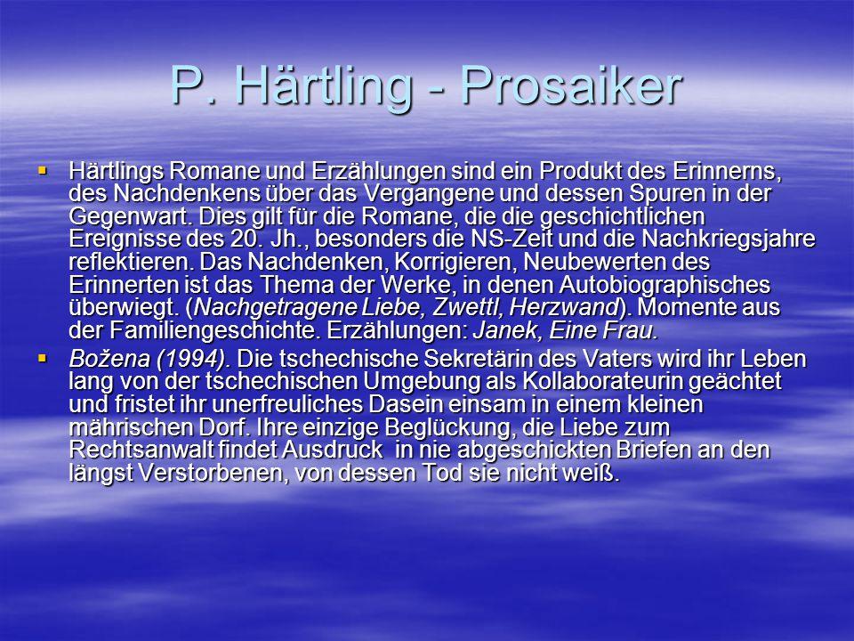 P. Härtling - Prosaiker  Härtlings Romane und Erzählungen sind ein Produkt des Erinnerns, des Nachdenkens über das Vergangene und dessen Spuren in de
