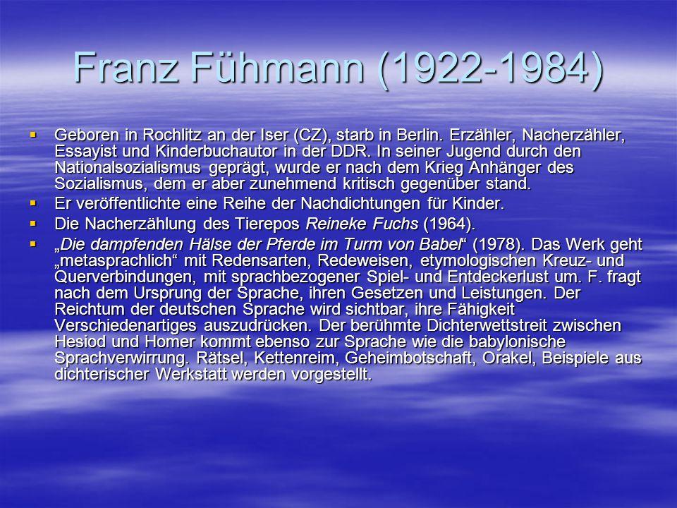 Franz Fühmann (1922-1984)  Geboren in Rochlitz an der Iser (CZ), starb in Berlin. Erzähler, Nacherzähler, Essayist und Kinderbuchautor in der DDR. In