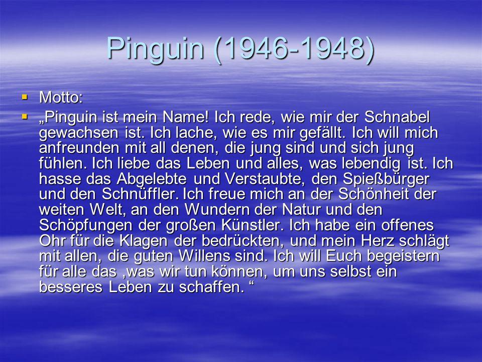 """Pinguin (1946-1948)  Motto:  """"Pinguin ist mein Name! Ich rede, wie mir der Schnabel gewachsen ist. Ich lache, wie es mir gefällt. Ich will mich anfr"""