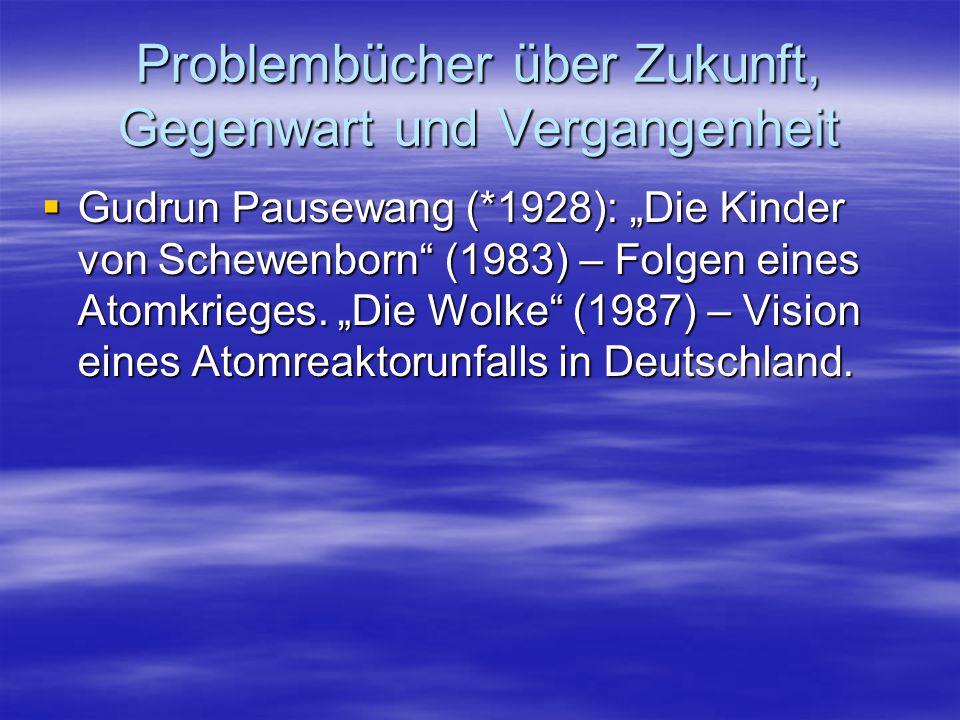 """Problembücher über Zukunft, Gegenwart und Vergangenheit  Gudrun Pausewang (*1928): """"Die Kinder von Schewenborn"""" (1983) – Folgen eines Atomkrieges. """"D"""