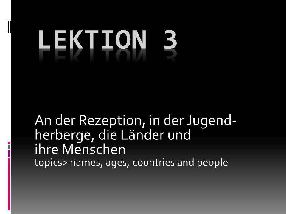 An der Rezeption, in der Jugend- herberge, die Länder und ihre Menschen topics> names, ages, countries and people