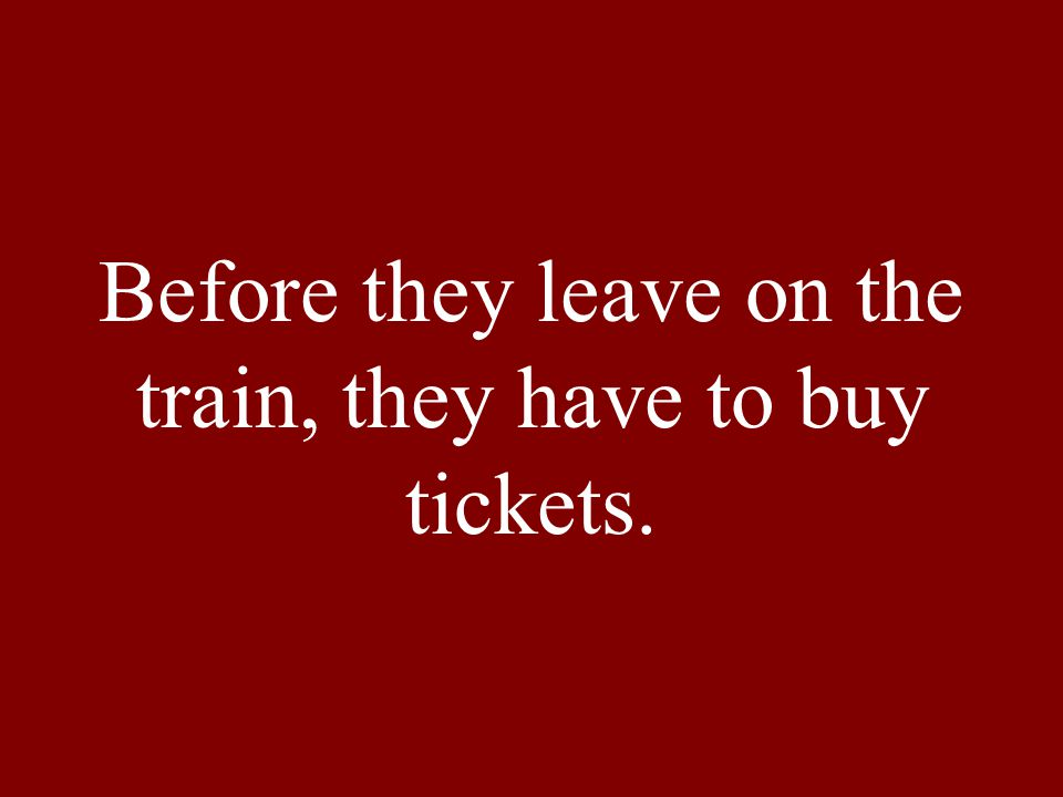 Before they leave on the train, they have to buy tickets.