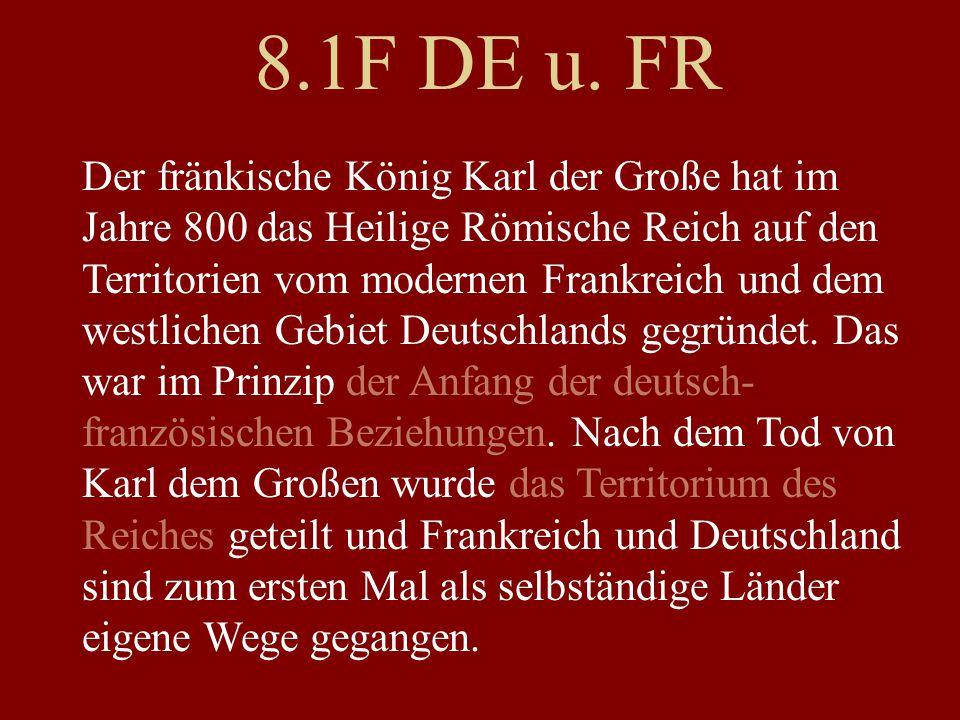 8.1F DE u. FR Der fränkische König Karl der Große hat im Jahre 800 das Heilige Römische Reich auf den Territorien vom modernen Frankreich und dem west