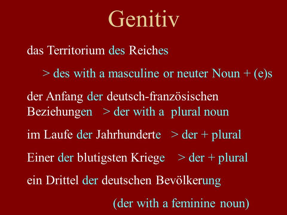 Genitiv das Territorium des Reiches > des with a masculine or neuter Noun + (e)s der Anfang der deutsch-französischen Beziehungen > der with a plural