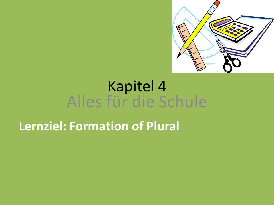 Kapitel 4 Alles für die Schule Lernziel: Formation of Plural