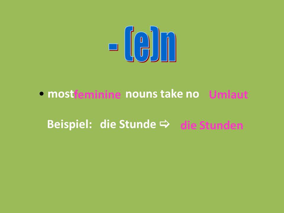 most nouns take no Beispiel: die Stunde  feminineUmlaut die Stunden