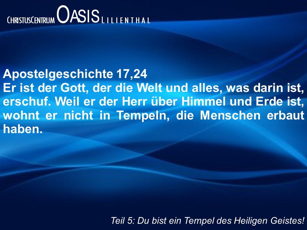Apostelgeschichte 17,24 Er ist der Gott, der die Welt und alles, was darin ist, erschuf.