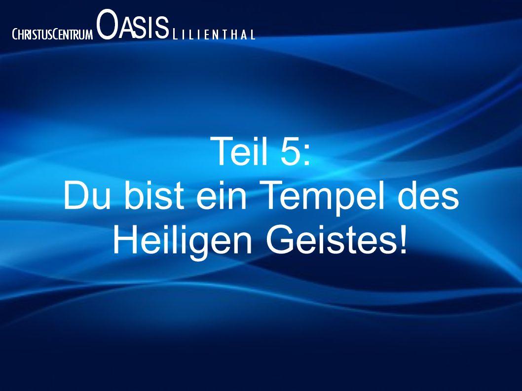 Teil 5: Du bist ein Tempel des Heiligen Geistes!