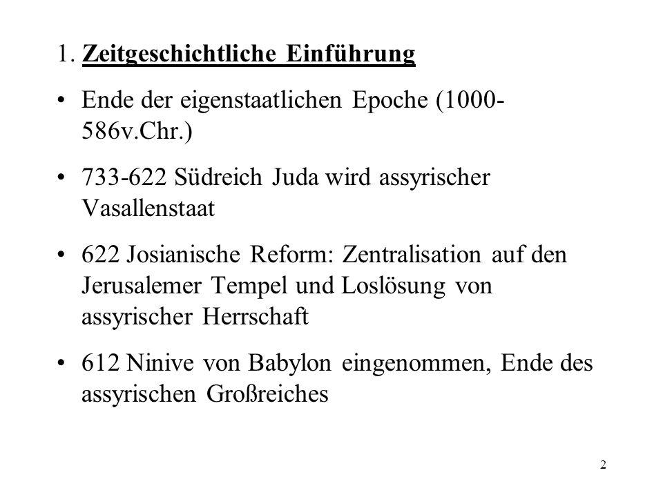 2 1. Zeitgeschichtliche Einführung Ende der eigenstaatlichen Epoche (1000- 586v.Chr.) 733-622 Südreich Juda wird assyrischer Vasallenstaat 622 Josiani