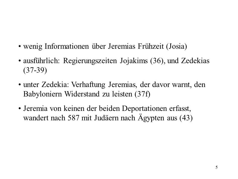 5 wenig Informationen über Jeremias Frühzeit (Josia) ausführlich: Regierungszeiten Jojakims (36), und Zedekias (37-39) unter Zedekia: Verhaftung Jerem