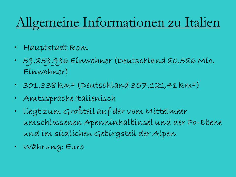 Allgemeine Informationen zu Italien Hauptstadt Rom 59.859.996 Einwohner (Deutschland 80,586 Mio. Einwohner) 301.338 km² (Deutschland 357.121,41 km²) A