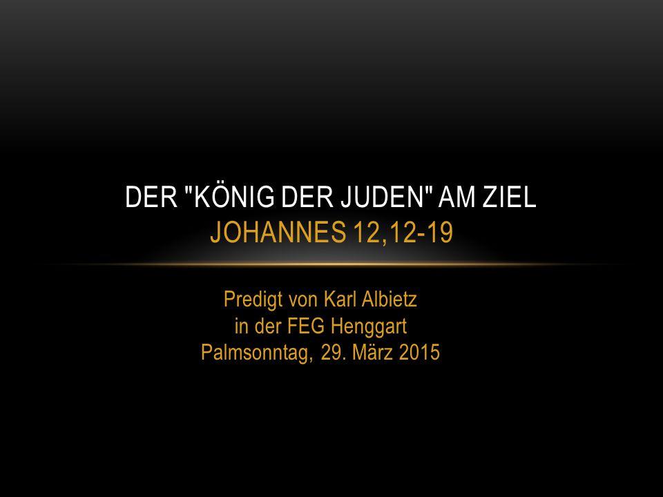 Predigt von Karl Albietz in der FEG Henggart Palmsonntag, 29. März 2015 DER